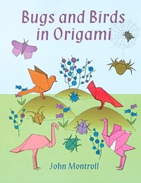 Cover of Bugs and Birds in Origami by John Montroll