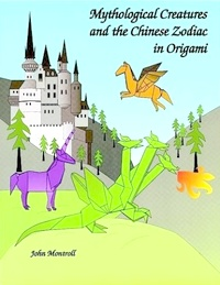 Cover of Mythological Creatures and the Chinese Zodiac in Origami by John Montroll