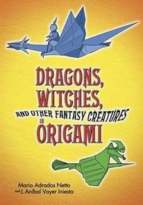 Cover of Dragons, Witches and Other Fantasy Creatures in Origami (Seres de Ficcion) by Mario Adrados Netto and Jose Anibal Voyer