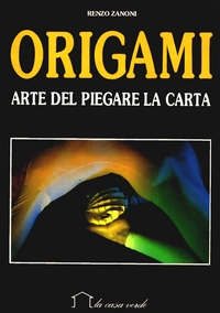 Cover of Origami - Arte del Piegare la Carta by Renzo Zanoni
