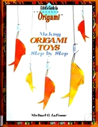 Cover of Making Origami Toys Step by Step by Michael G. LaFosse