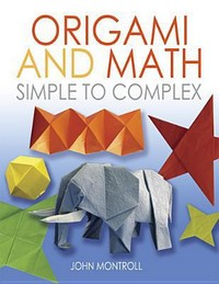 Cover of Origami and Math: Simple to Complex by John Montroll