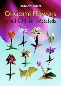 Cover of Origami Flowers and Other Models by Yehuda Peled