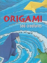 Cover of Origami Sea Creatures by John Montroll