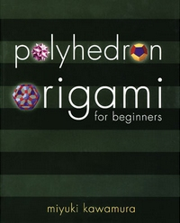 Cover of Polyhedron Origami for Beginners by Miyuki Kawamura