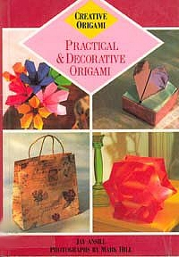 Cover of Practical and Decorative Origami by Jay Ansill