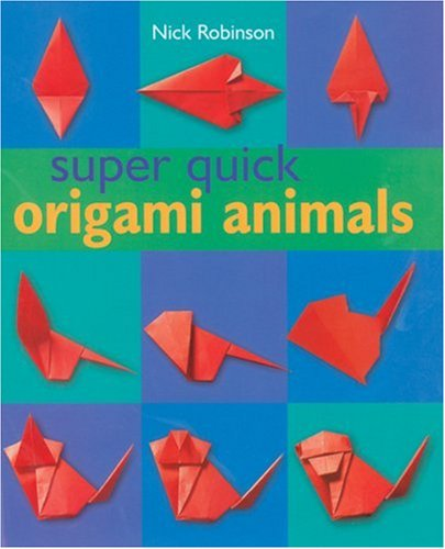Cover of Super Quick Origami Animals by Nick Robinson