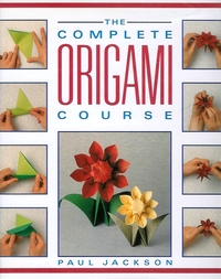 Cover of The Complete Origami Course by Paul Jackson